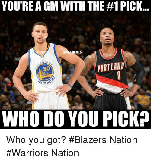 Nba, Warriors, and Blazers: YOU'RE A GMWITHTHE #1 PICK..  AMEMES  PORTLANDY  30  ARRA  WHO DO YOU PICK Who you got? #Blazers Nation #Warriors Nation
