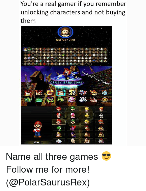qui gon jinn: You're a real gamer if you remember  You're unlocking characters and not buying  them  Qui-Gon Jinn  ars  LISA  RASH BAND COOT.  Mario Name all three games 😎 Follow me for more! (@PolarSaurusRex)