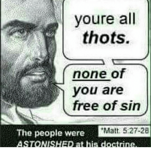 Memes, Thot, and Astonishing: youre all  thots.  none  free of sin  The people were  l Matt 5:27-28  ASTONISHED at his doctrine