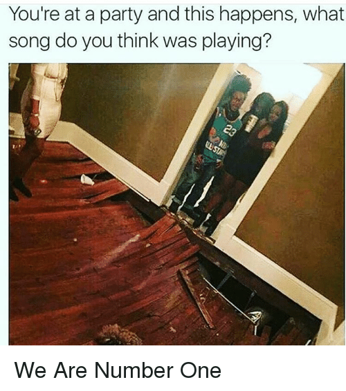 Memes, Songs, and 🤖: You're at a party and this happens, what  song do you think was playing? We Are Number One