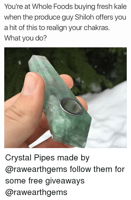 Producive: You're at Whole Foods buying fresh kale  when the produce guy Shiloh offers you  a hit of this to realign your chakras.  What you do? Crystal Pipes made by @rawearthgems follow them for some free giveaways @rawearthgems