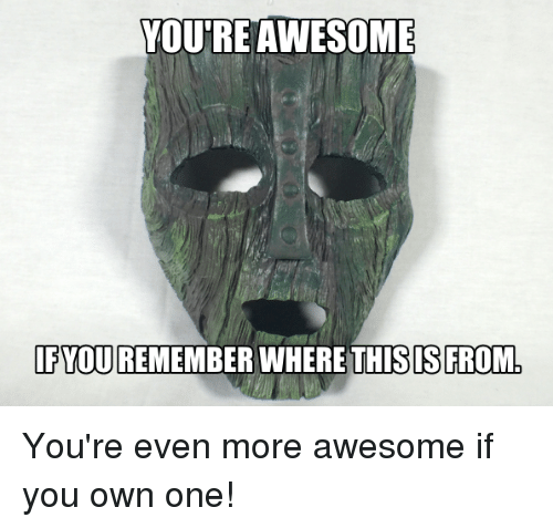 Memes, Awesome, and 🤖: YOU'RE AWESOME  [PYOU REMEMBER WHERE THISIS FROM, You're even more awesome if you own one!