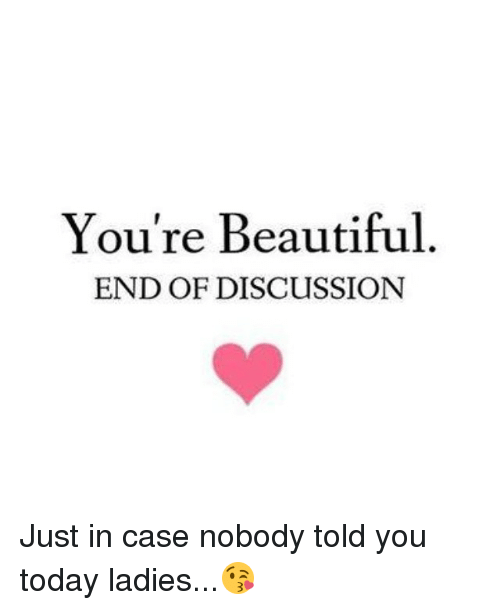 youre beautiful end of discussion just in case nobody told 2352515 you're beautiful end of discussion just in case nobody told you