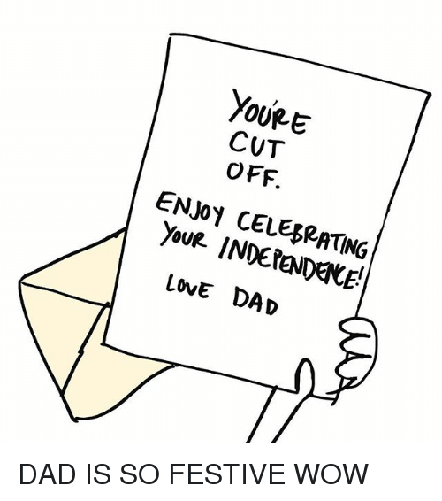 Youre Cut: YouRE  CUT  OFF.  0  ENJoY CELEGRATING  LOVE DAD DAD IS SO FESTIVE WOW