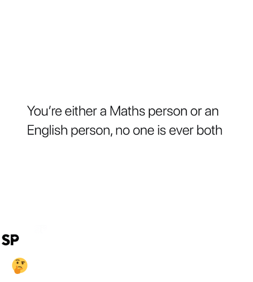 English, One, and Person: You're either a Maths person or an  English person, no one is ever both  SP 🤔