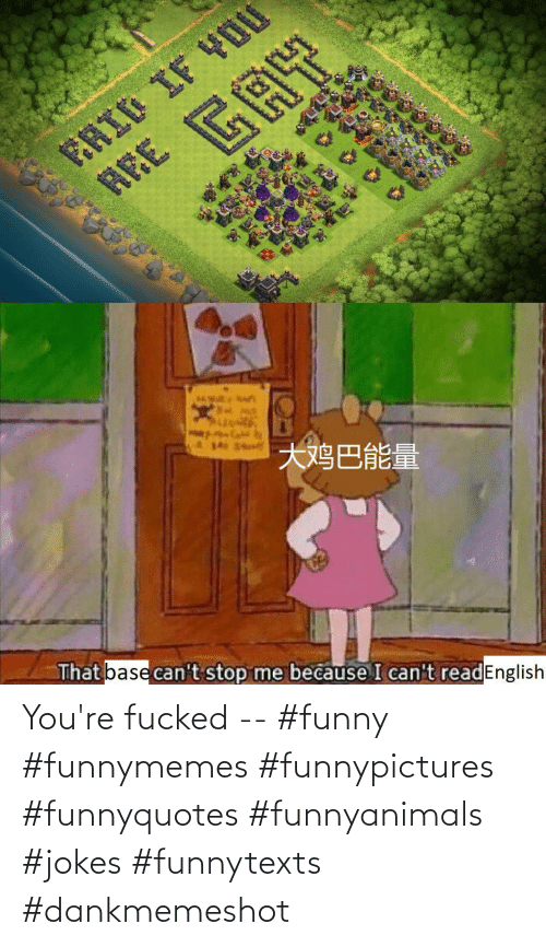 youre fucked: You're fucked -- #funny #funnymemes #funnypictures #funnyquotes #funnyanimals #jokes #funnytexts #dankmemeshot
