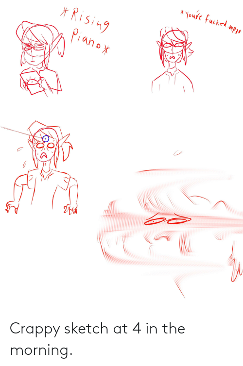 youre fucked: Youre fucked  imp3*  * Rising  Pianox Crappy sketch at 4 in the morning.