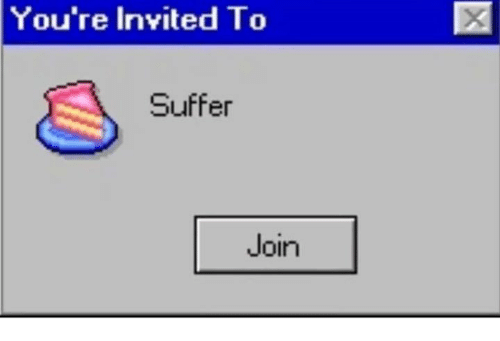 Dank Memes: You're Invited To  Suffer  Join
