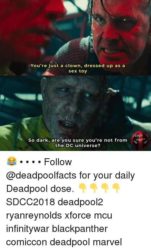 dc universe: You're just a clown, dressed up as a  sex toy  So dark, are you sure you're not from  the DC universe? 😂 • • • • Follow @deadpoolfacts for your daily Deadpool dose. 👇👇👇👇 SDCC2018 deadpool2 ryanreynolds xforce mcu infinitywar blackpanther comiccon deadpool marvel