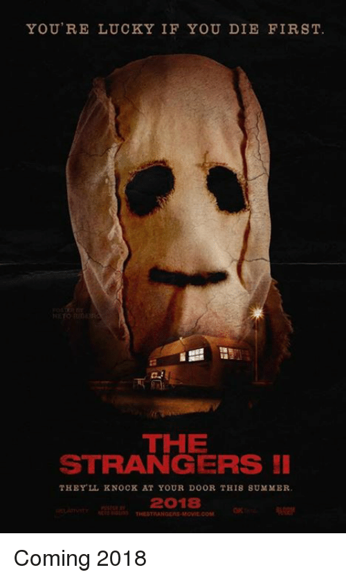 the strangers: YOU'RE LUCKY IF YOU DIE FIRST.  THE  STRANGERS  THEY LL KNOCK AT YOUR DOOR THIS SUMMER.  2018 Coming 2018