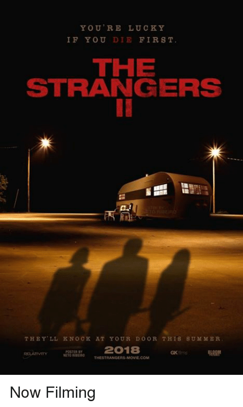 the strangers: YOU'RE LUCKY  IF YOU DIE FIRST  THE  STRANGERS  THEYLL NOCK AT YOUR DOOR THIS SUMMER  2018  TOOTHESTRANGERS-M Now Filming