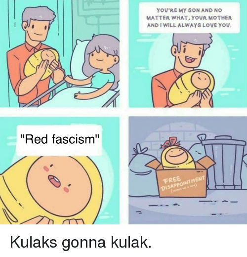 """Love, Fascism, and Fullcommunism: YOU'RE MY SON AND NO  MATTER WHAT, YOUR MOTHER  AND I WILL ALWAYS LOVE YOU.  """"Red fascism""""  FREEINTHET  AO  NTMEN"""
