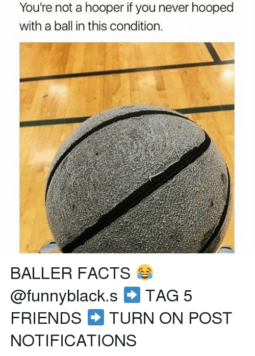 turn ons: You're not a hooper if you never hooped  with a ball in this condition. BALLER FACTS 😂 @funnyblack.s ➡️ TAG 5 FRIENDS ➡️ TURN ON POST NOTIFICATIONS