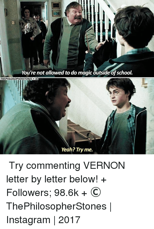 youre: You're not allowed to do magic outside of school.  THEPHILOSOPHERSTONES  Yeah? Try me. ⠀⠀⠀⠀↡ Try commenting VERNON letter by letter below! + Followers; 98.6k + © ThePhilosopherStones | Instagram | 2017