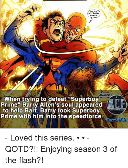 "Memes, 🤖, and Flash: YOU'RE  NOT ALONE  EITHER.  GRANDPA?  When trying to defeat Superboy  Prime"" Barry Allen's soul appeared  to help Bart. Barry took Superboy  WSNICOMICFA  Prime with him into the speedforce - Loved this series. • • - QOTD?!: Enjoying season 3 of the flash?!"