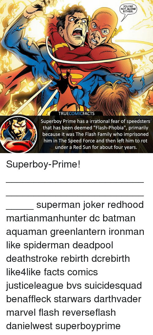 "Being Alone, Batman, and Facts: YOU'RE  NOT ALONE  EITHER.  TRUECOMICFACTS  Superboy Prime has a irrational fear of speedsters  that has been deemed ""Flash-Phobia"", primarily  because it was The Flash Family who imprisoned  him in The Speed Force and then left him to rot  under a Red Sun for about four years. Superboy-Prime! ⠀_______________________________________________________ superman joker redhood martianmanhunter dc batman aquaman greenlantern ironman like spiderman deadpool deathstroke rebirth dcrebirth like4like facts comics justiceleague bvs suicidesquad benaffleck starwars darthvader marvel flash reverseflash danielwest superboyprime"