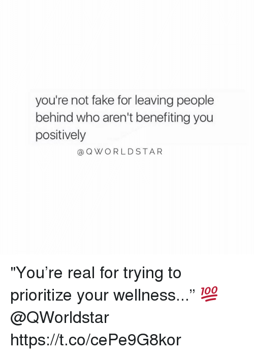 """Fake, Memes, and 🤖: you're not fake for leaving people  behind who aren't benefiting you  positively  a QWORLDSTA R """"You're real for trying to prioritize your wellness..."""" 💯 @QWorldstar https://t.co/cePe9G8kor"""