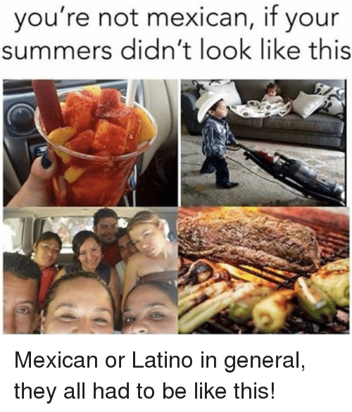 Be Like, Latinos, and Summer: you're not mexican, if your  Summers didn't look like this Mexican or Latino in general, they all had to be like this!