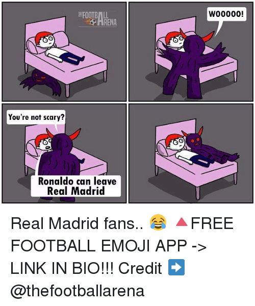 Emoji, Football, and Memes: You're not scary?  Ronaldo can leave  Real Madrid  W00000! Real Madrid fans.. 😂 🔺FREE FOOTBALL EMOJI APP -> LINK IN BIO!!! Credit ➡️ @thefootballarena