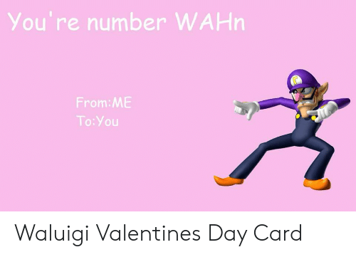 valentines day card: You're number WAHN  From:ME  To:You Waluigi Valentines Day Card
