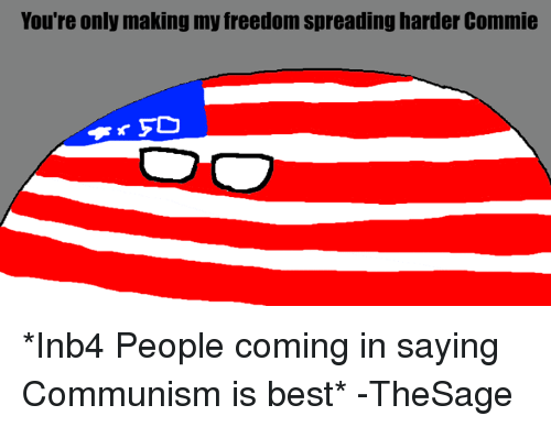 Best Meme: You're Only Making My Freedom Spreading Harder Commie ...
