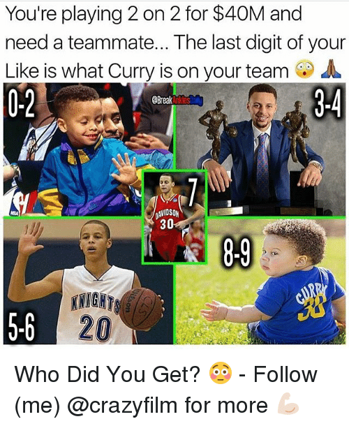 Memes, Break, and 🤖: You're playing 2 on 2 for $40M and  need a teammate... The last digit of your  Like is what Curry is on your teamA  0-2  Break  AVIDSON  30 Who Did You Get? 😳 - Follow (me) @crazyfilm for more 💪🏻
