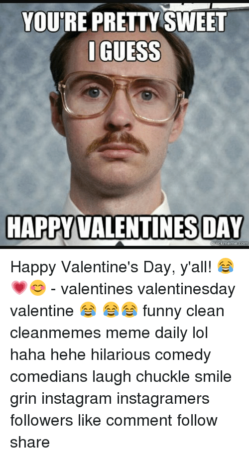 Memes, 🤖, And Funny Clean: YOUu0027RE PRETTY SWEET I GUESS HAPPY