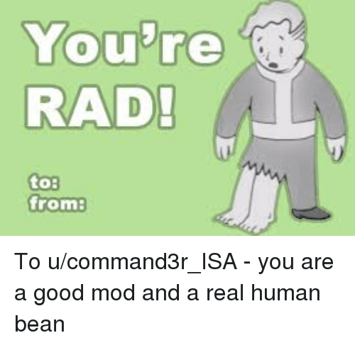 A Real Human Bean: You're  RAD  to:  from: