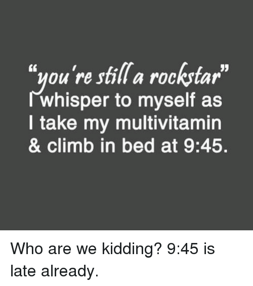 "Memes, 🤖, and Rockstar: ""you're still a rockstar  JJ  whisper to myself as  take my multivitamin  & climb in bed at 9:45. Who are we kidding? 9:45 is late already."