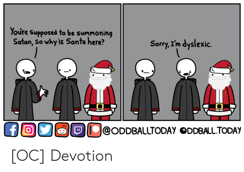 devotion: Youre Supposed to be summoning  Satan, Sowhy is Santa here?  Sorry, I'm dyslexic.  ос dao@oDDE ALLTODAyGOLALLTODAy [OC] Devotion