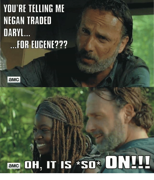 """Your Telling Me: YOU'RE TELLING ME  NEGAN TRADED  DARYL  FOR EUGENE  aMC  mma DH, IT IS """"so  ON!!!"""