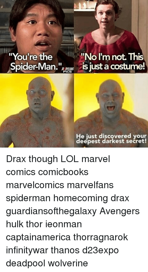 """Lol, Marvel Comics, and Memes: """"You're the  Spider-Manis just a costume!  """"No I'm not. This  PICS  e just discovered your  eépest darkest secret! Drax though LOL marvel comics comicbooks marvelcomics marvelfans spiderman homecoming drax guardiansofthegalaxy Avengers hulk thor ieonman captainamerica thorragnarok infinitywar thanos d23expo deadpool wolverine"""