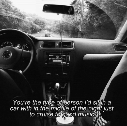 Cruise: You're the type ofperson l'd sit ih a  car with in the midale of the night just  to cruise to @ood music