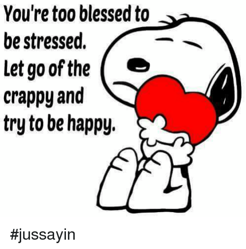 youre too blessed to be stressed letgoofthe e crappy 28499704 you're too blessed to be stressed letgoofthe e crappy and try to be
