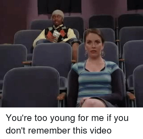 Blackpeopletwitter and  Too Young: You're too young for me if you don't remember this video