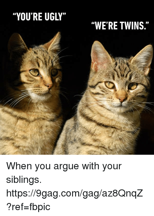 """9gag, Arguing, and Dank: """"YOU'RE UGLY""""  """"WE'RE TWINS."""" When you argue with your siblings. https://9gag.com/gag/az8QnqZ?ref=fbpic"""