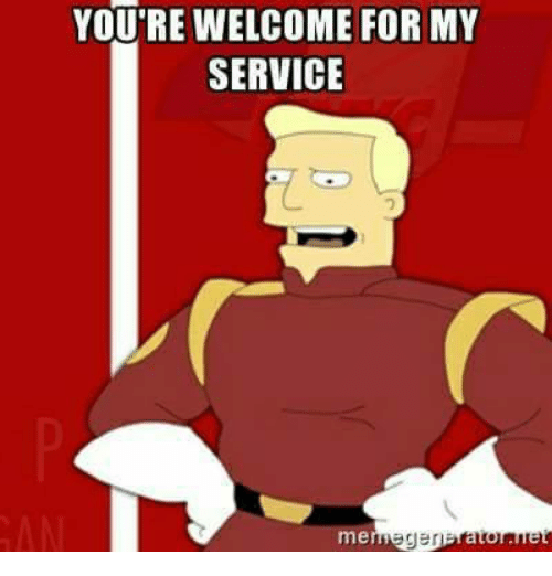 Hilarious You Re Welcome Memes : You re welcome for my service me ger meme on sizzle