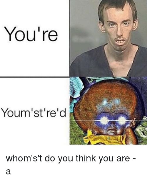 Funnyjunk Know Your Meme : You re youm stre d whom s t do think are a meme