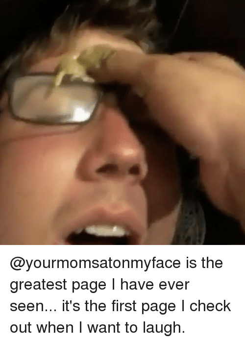 Memes, 🤖, and Page: @yourmomsatonmyface is the greatest page I have ever seen... it's the first page I check out when I want to laugh.