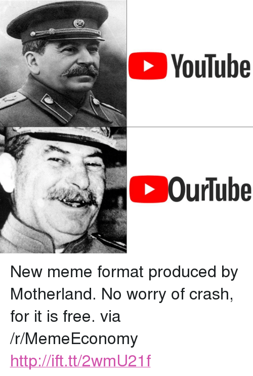 "Motherland: YouTube <p>New meme format produced by Motherland. No worry of crash, for it is free. via /r/MemeEconomy <a href=""http://ift.tt/2wmU21f"">http://ift.tt/2wmU21f</a></p>"