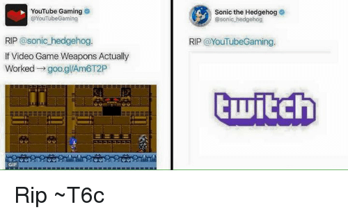 Gif, Twitch, and Video Games: YouTube Gaming  @YouTube Gaming  RIP @sonic hedgehog  If Video Game Weapons Actually  Worked  goo glAm6T2P  GIF  Sonic the Hedgehog  @sonic hedgehog  RIP  a YouTubeGaming.  twitch Rip ~T6c