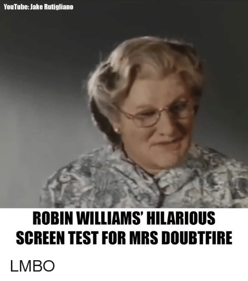 Mrs. Doubtfire: YouTube: Jake Rutigliano  ROBIN WILLIAMS' HILARIOUS  SCREEN TEST FOR MRS DOUBTFIRE LMBO