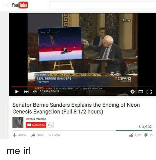 Bernie Sanders, Denny's, and Neon Genesis Evangelion: YouTube  Today  TAx CUTS A UNEMPLOY  US SENATE  CSPAN2  SEN, BERNIE SANDERS  Vermont  SENATE IS  ADJOURNED UNTIL 2pm ET MONDAN  23301 83429  Senator Bernie Sanders Explains the Ending of Neon  Genesis Evangelion (Full 8 1/2 hours)  Dennis Molema  Subscribe  115  66,453  Add to  More me irl