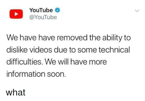 technical: YouTube  @YouTube  We have have removed the ability to  dislike videos due to some technical  difficulties. We will have more  information soon. what