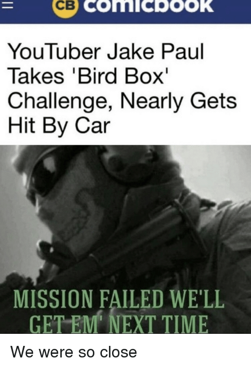 Jake Paul: YouTuber Jake Paul  Takes 'Bird Box'  Challenge, Nearly Gets  Hit By Car  MISSION FAILED WE'LL  TEM NEXT TIME  GE We were so close