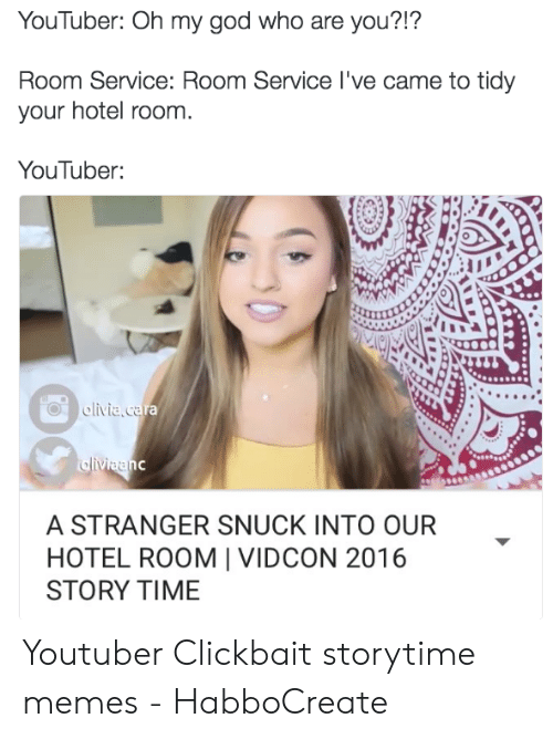 Stranger Snuck: YouTuber: Oh my god who are you?!?  Room Service: Room Service I've came to tidy  your hotel room.  YouTuber:  olivia.cara  alivizenc  A STRANGER SNUCK INTO OUR  HOTEL ROOM | VIDCON 2016  STORY TIΜΕ Youtuber Clickbait storytime memes - HabboCreate