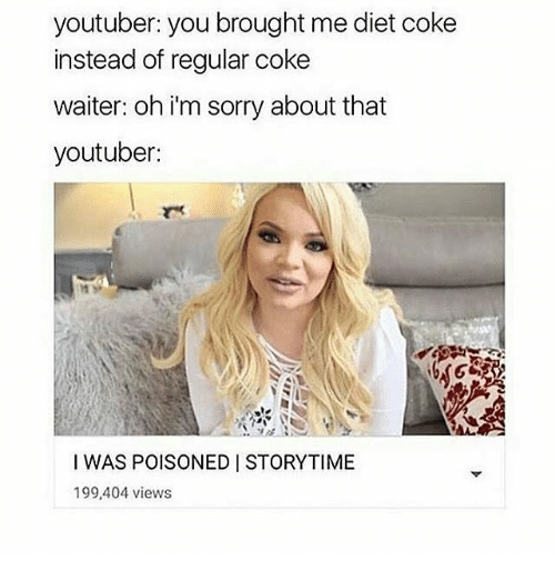 Dieting, Diet, and Black Twitter: youtuber: you brought me diet coke  instead of regular coke  waiter: oh i'm sorry about that  youtuber:  I WAS POISONED I STORYTIME  199,404 views