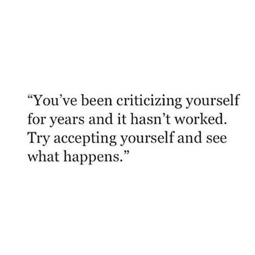 """Accepting: """"You've been criticizing yourself  for years and it hasn't worked  Try accepting yourself and see  what happens.""""  05"""