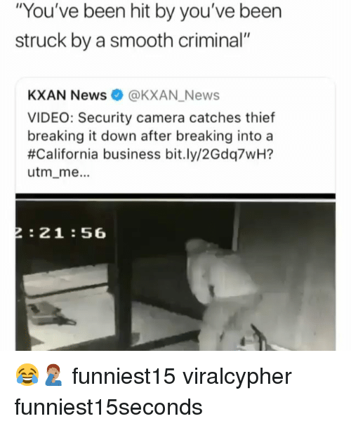 """security camera: """"You've been hit by you've been  struck by a smooth criminal""""  KXAN News@KXAN_News  VIDEO: Security camera catches thietf  breaking it down after breaking into a  #California business bit.ly/2Gdq7wH7  utm_me.  2:21:56 😂🤦🏽♂️ funniest15 viralcypher funniest15seconds"""
