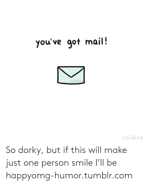 You've Got Mail: you've got mail!  CHIBIRD  chibird So dorky, but if this will make just one person smile I'll be happyomg-humor.tumblr.com